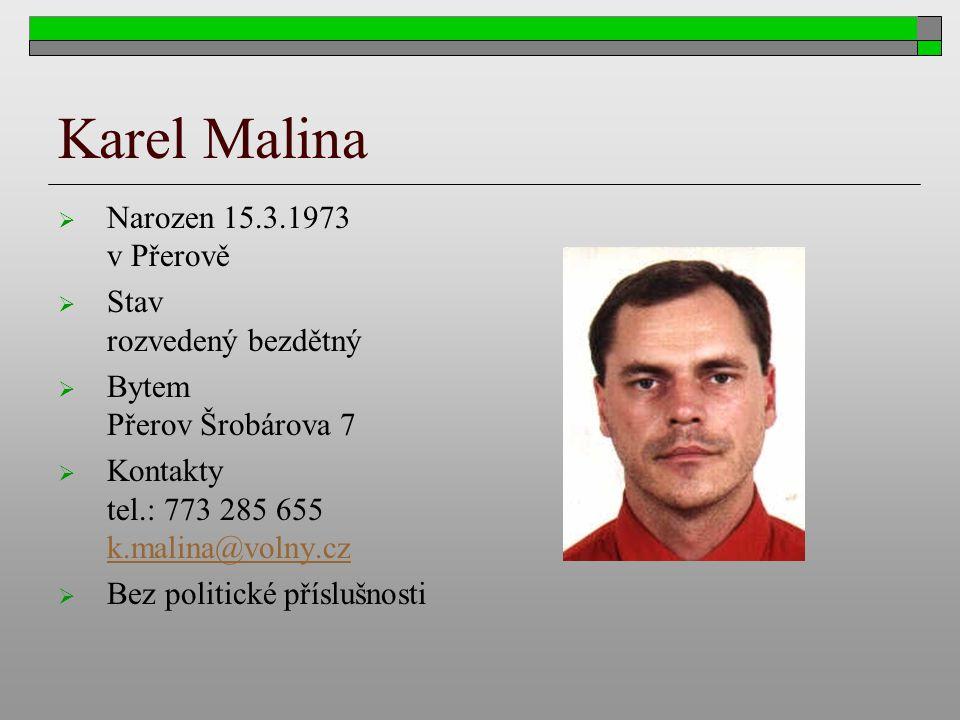 Karel Malina Narozen 15.3.1973 v Přerově Stav rozvedený bezdětný
