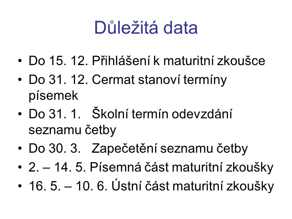 Důležitá data Do 15. 12. Přihlášení k maturitní zkoušce