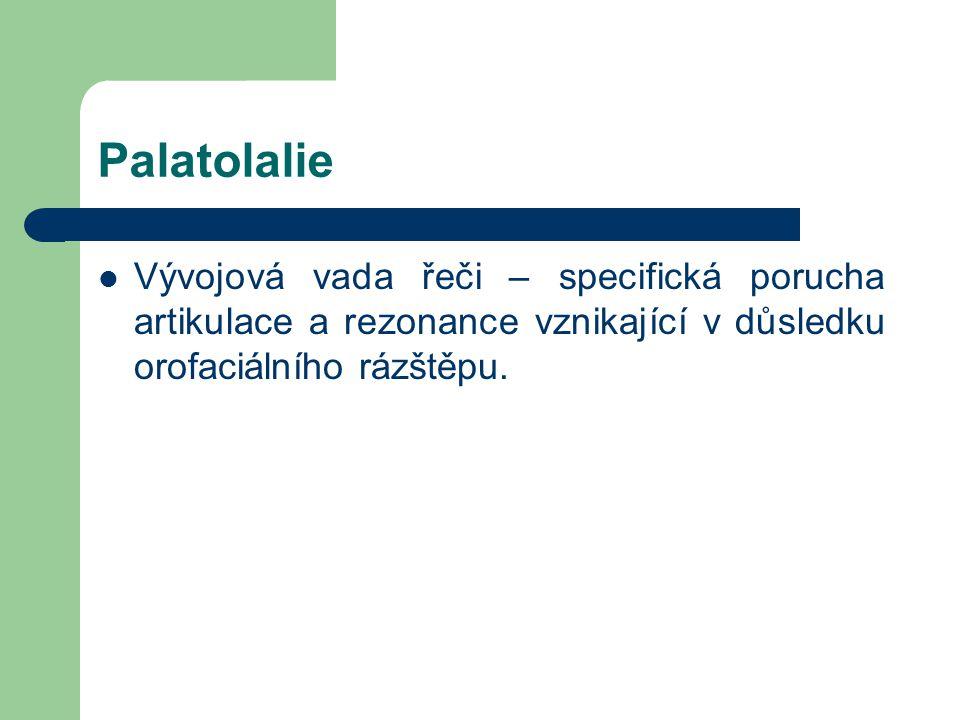 Palatolalie Vývojová vada řeči – specifická porucha artikulace a rezonance vznikající v důsledku orofaciálního rázštěpu.