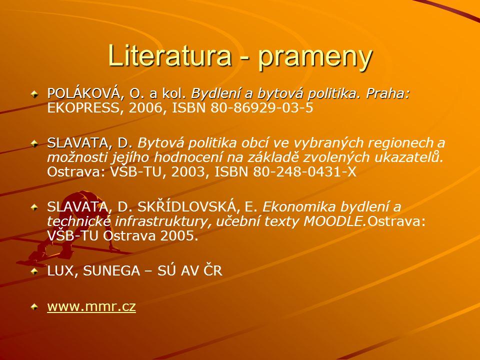 Literatura - prameny POLÁKOVÁ, O. a kol. Bydlení a bytová politika. Praha: EKOPRESS, 2006, ISBN 80-86929-03-5.