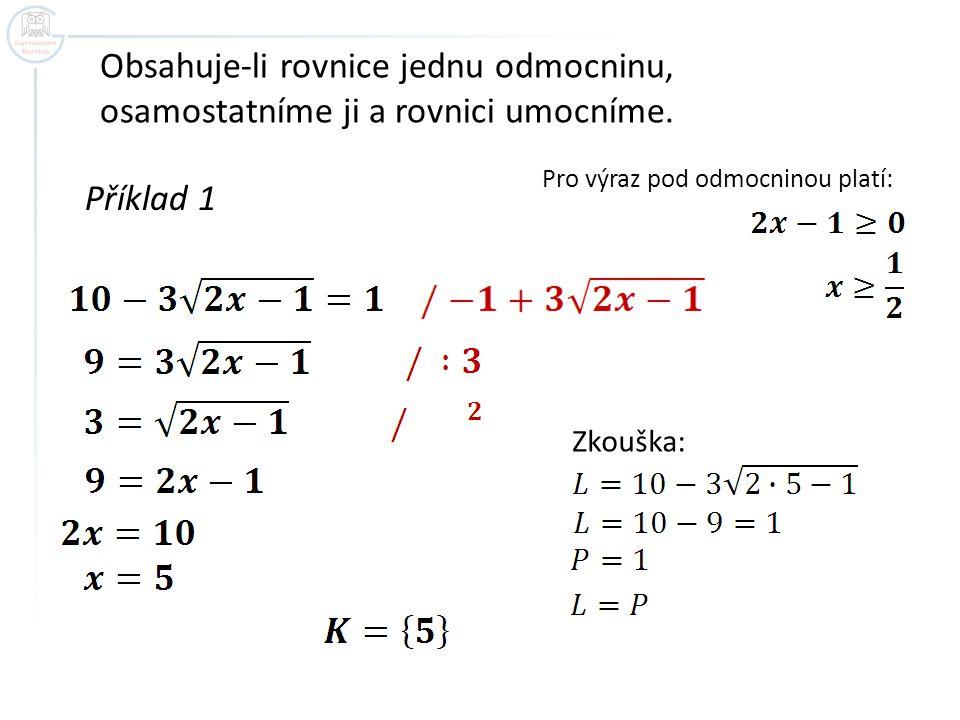 Obsahuje-li rovnice jednu odmocninu, osamostatníme ji a rovnici umocníme.