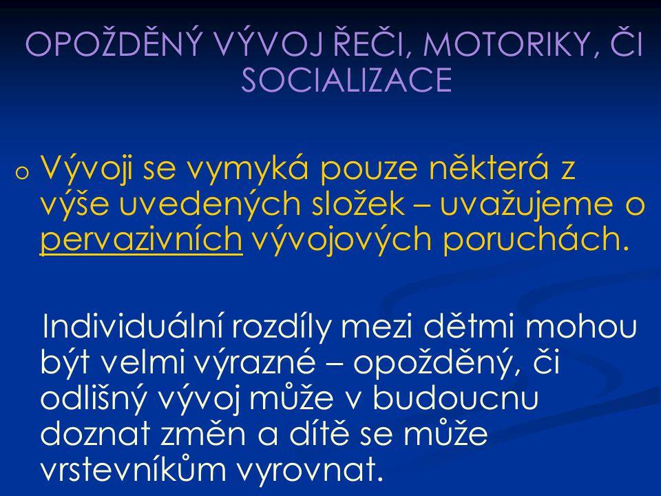 OPOŽDĚNÝ VÝVOJ ŘEČI, MOTORIKY, ČI SOCIALIZACE