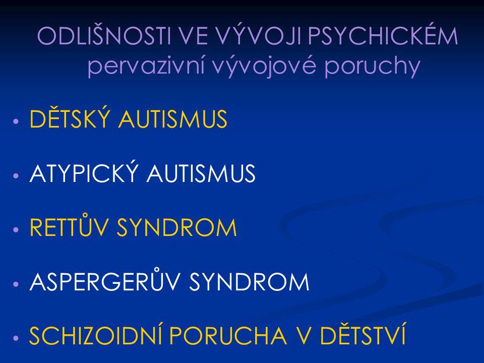 ODLIŠNOSTI VE VÝVOJI PSYCHICKÉM pervazivní vývojové poruchy