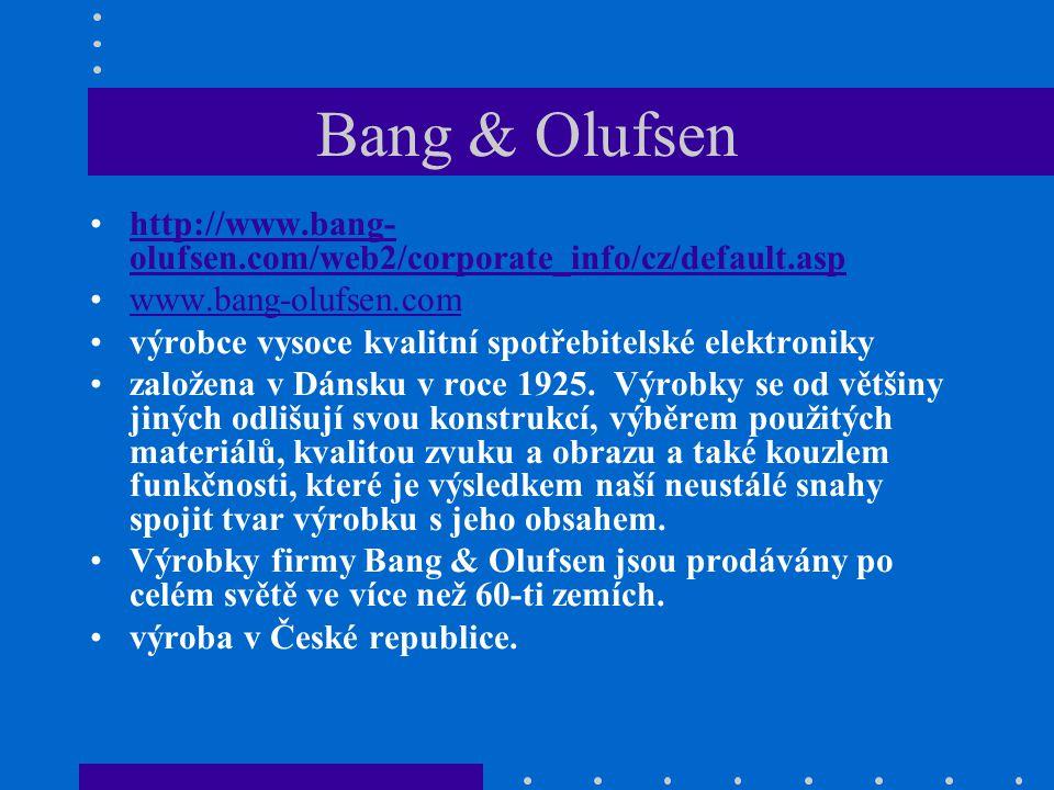 Bang & Olufsen http://www.bang-olufsen.com/web2/corporate_info/cz/default.asp. www.bang-olufsen.com.
