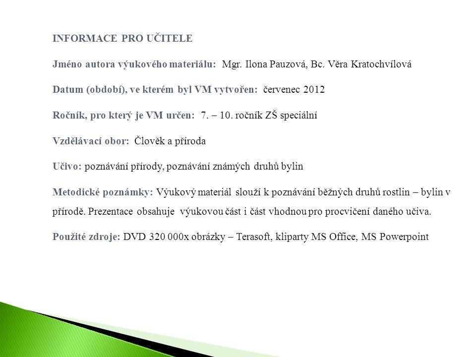 INFORMACE PRO UČITELE Jméno autora výukového materiálu: Mgr. Ilona Pauzová, Bc. Věra Kratochvílová.