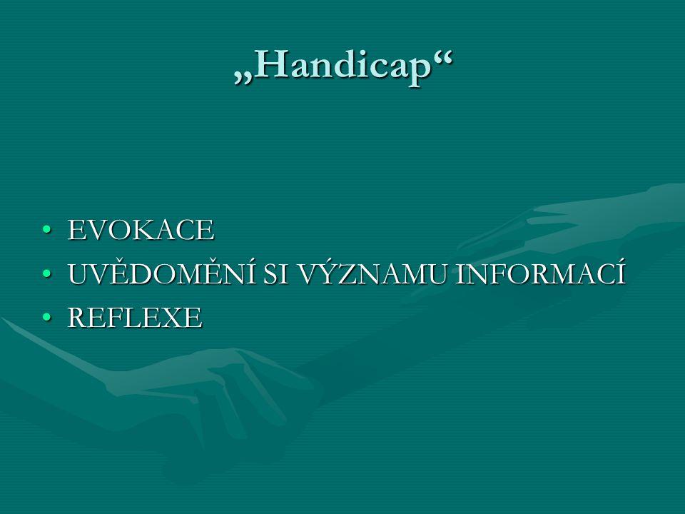"""""""Handicap EVOKACE UVĚDOMĚNÍ SI VÝZNAMU INFORMACÍ REFLEXE"""