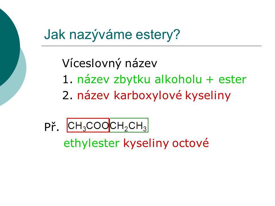 Jak nazýváme estery Víceslovný název 1. název zbytku alkoholu + ester
