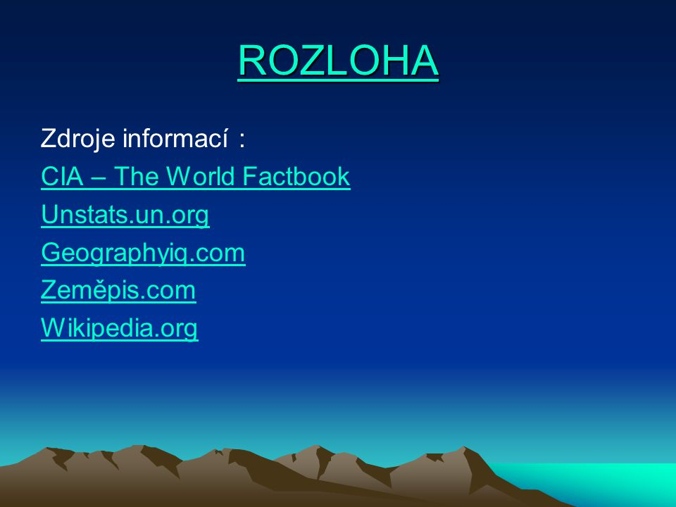 ROZLOHA Zdroje informací : CIA – The World Factbook Unstats.un.org