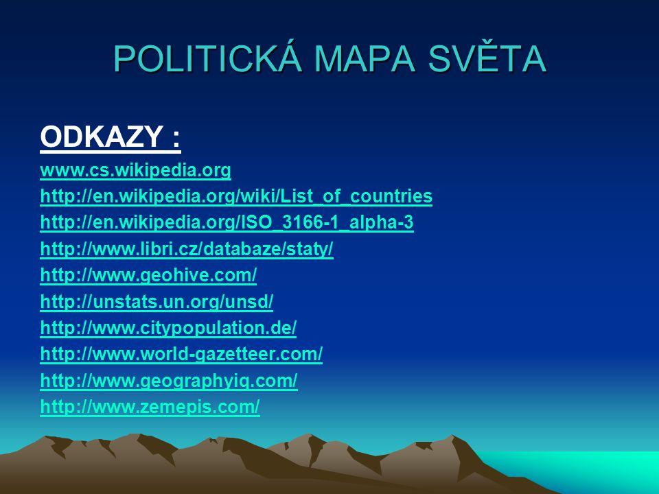 POLITICKÁ MAPA SVĚTA ODKAZY : www.cs.wikipedia.org