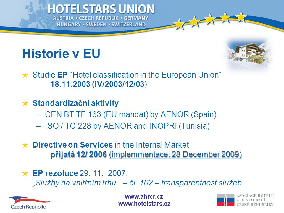 Historie v EU Studie EP Hotel classification in the European Union 18.11.2003 (IV/2003/12/03) Standardizační aktivity.