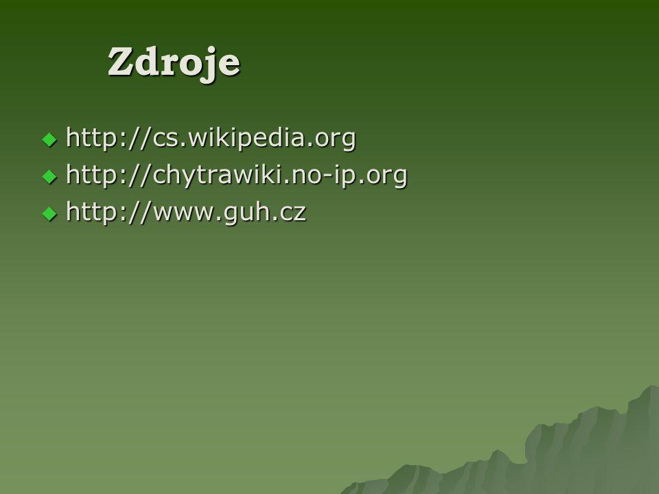 Zdroje http://cs.wikipedia.org http://chytrawiki.no-ip.org