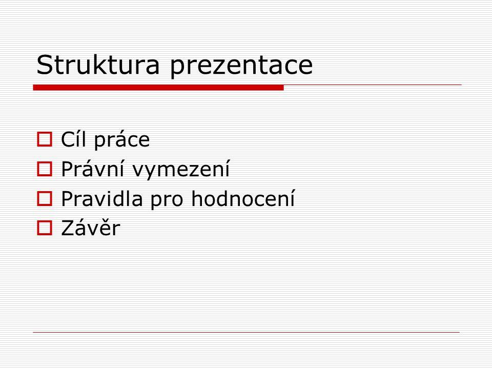 Struktura prezentace Cíl práce Právní vymezení Pravidla pro hodnocení