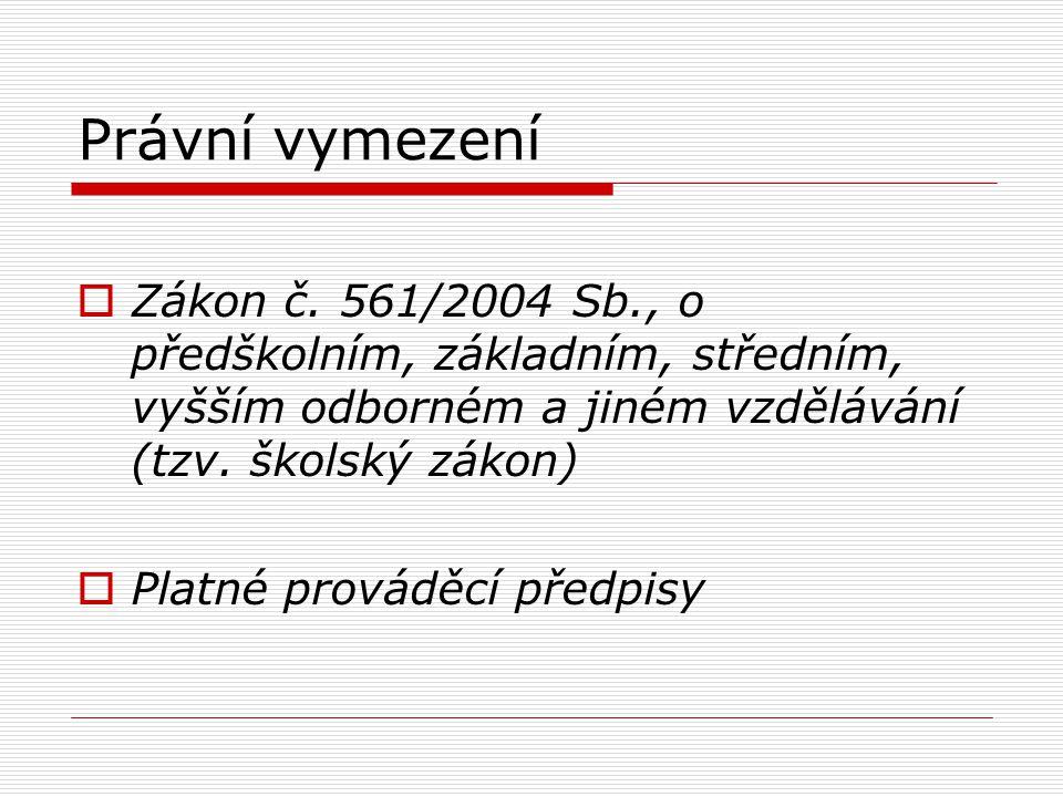 Právní vymezení Zákon č. 561/2004 Sb., o předškolním, základním, středním, vyšším odborném a jiném vzdělávání (tzv. školský zákon)