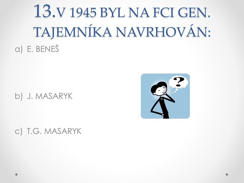 13.V 1945 BYL NA FCI GEN. TAJEMNÍKA NAVRHOVÁN: