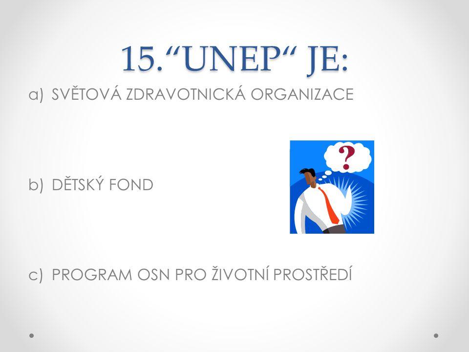15. UNEP JE: SVĚTOVÁ ZDRAVOTNICKÁ ORGANIZACE DĚTSKÝ FOND