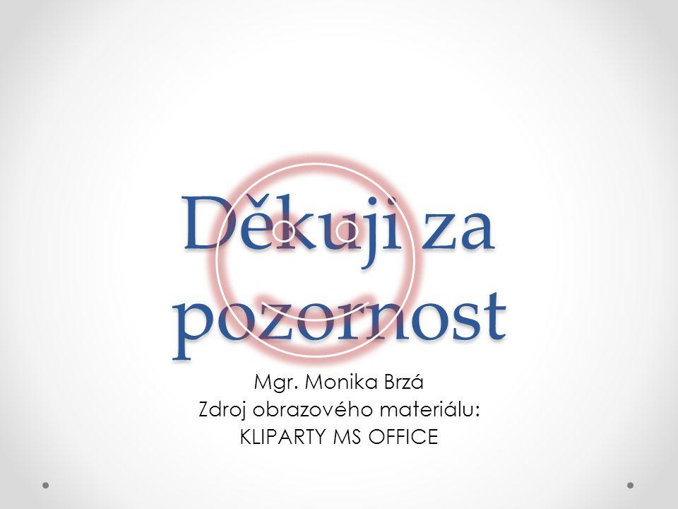 Mgr. Monika Brzá Zdroj obrazového materiálu: KLIPARTY MS OFFICE