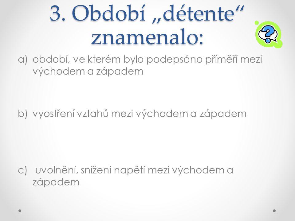 """3. Období """"détente znamenalo:"""