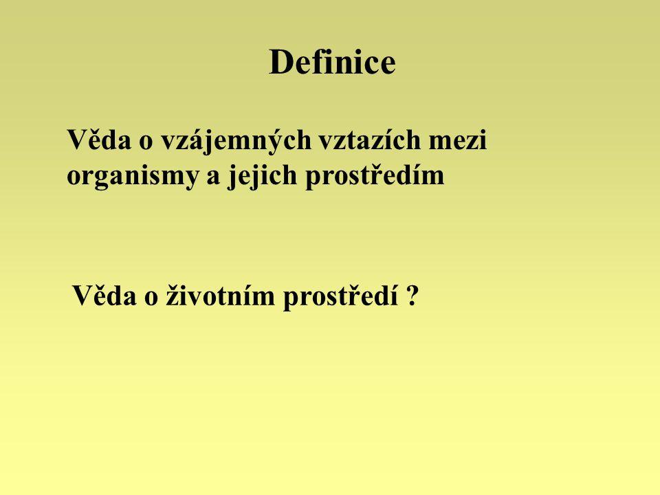 Definice Věda o vzájemných vztazích mezi organismy a jejich prostředím