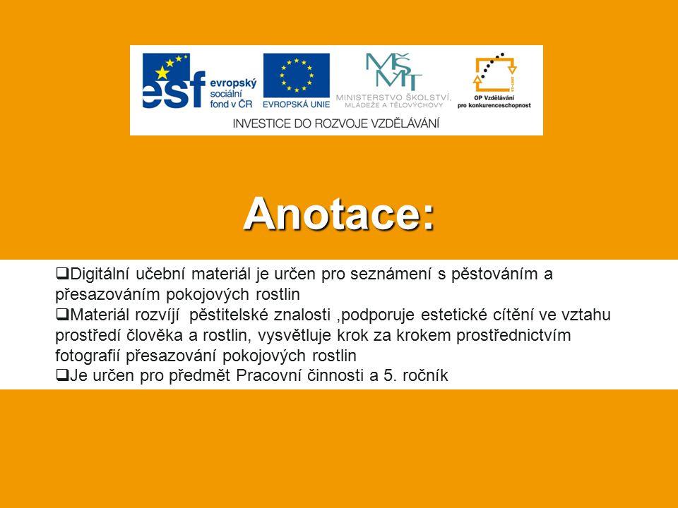 Anotace: Digitální učební materiál je určen pro seznámení s pěstováním a přesazováním pokojových rostlin.