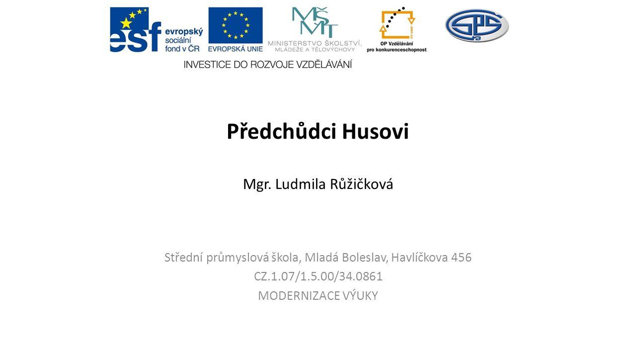 Předchůdci Husovi Mgr. Ludmila Růžičková