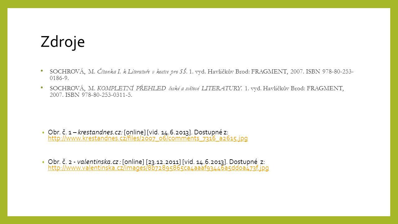 Zdroje SOCHROVÁ, M. Čítanka I. k Literatuře v kostce pro SŠ. 1. vyd. Havlíčkův Brod: FRAGMENT, 2007. ISBN 978-80-253- 0186-9.