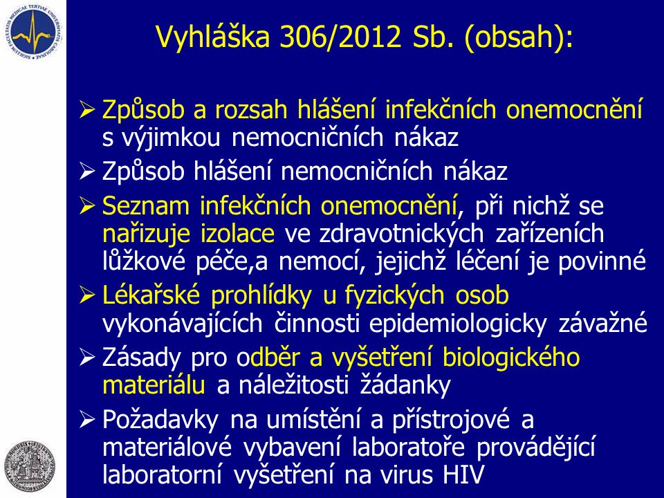 Vyhláška 306/2012 Sb. (obsah): Způsob a rozsah hlášení infekčních onemocnění s výjimkou nemocničních nákaz.