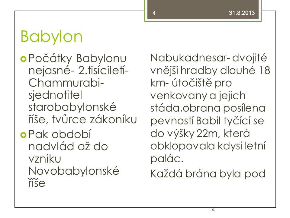 4 31.8.2013. Babylon. Počátky Babylonu nejasné- 2.tisíciletí-Chammurabi- sjednotitel starobabylonské říše, tvůrce zákoníku.