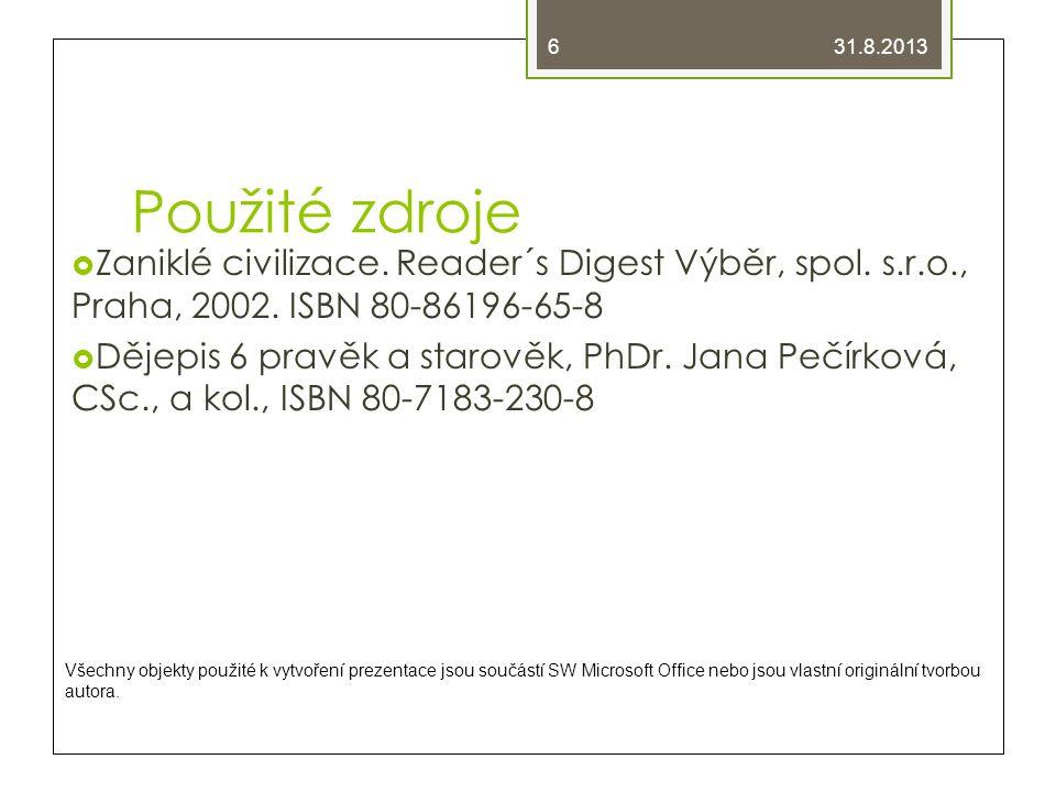 31.8.2013 Použité zdroje. Zaniklé civilizace. Reader´s Digest Výběr, spol. s.r.o., Praha, 2002. ISBN 80-86196-65-8.