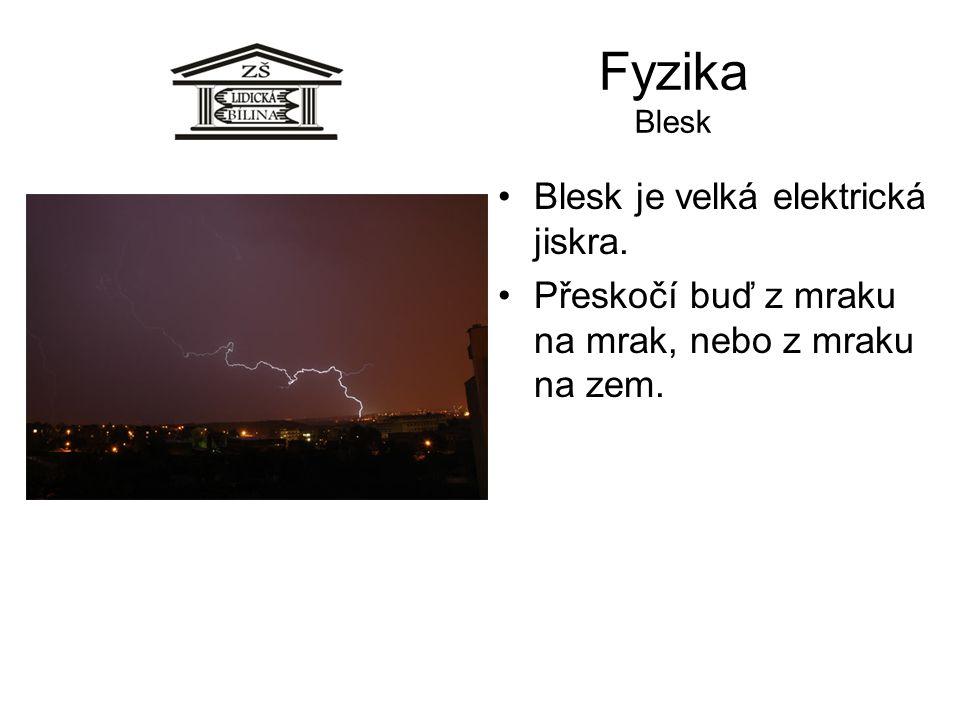 Fyzika Blesk Blesk je velká elektrická jiskra.