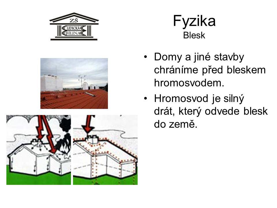 Fyzika Blesk Domy a jiné stavby chráníme před bleskem hromosvodem.