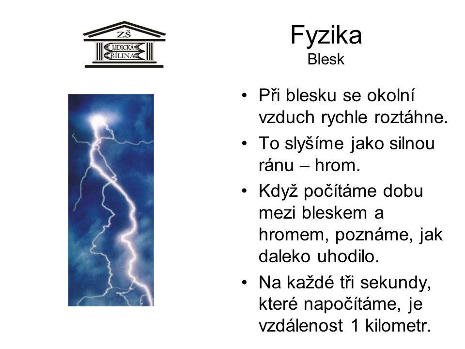 Fyzika Blesk Při blesku se okolní vzduch rychle roztáhne.