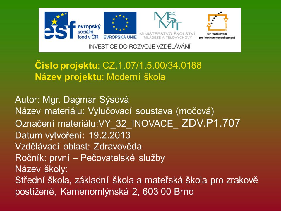 Číslo projektu: CZ.1.07/1.5.00/34.0188 Název projektu: Moderní škola. Autor: Mgr. Dagmar Sýsová. Název materiálu: Vylučovací soustava (močová)