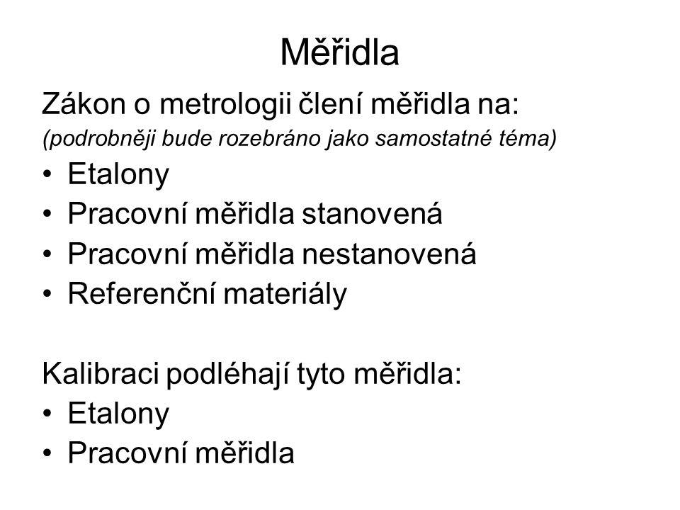 Měřidla Zákon o metrologii člení měřidla na: Etalony