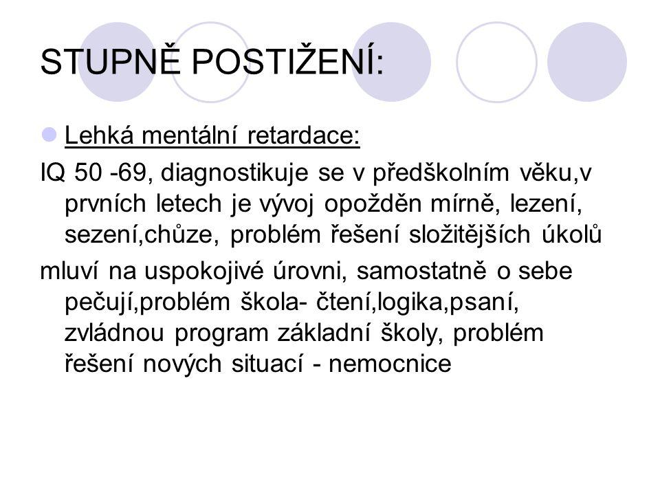 STUPNĚ POSTIŽENÍ: Lehká mentální retardace: