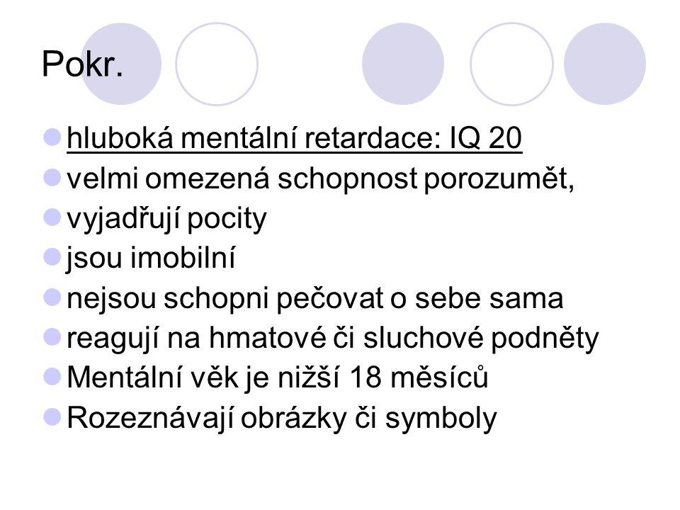 Pokr. hluboká mentální retardace: IQ 20