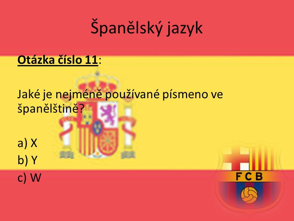 Španělský jazyk Otázka číslo 11: Jaké je nejméně používané písmeno ve španělštině a) X b) Y c) W