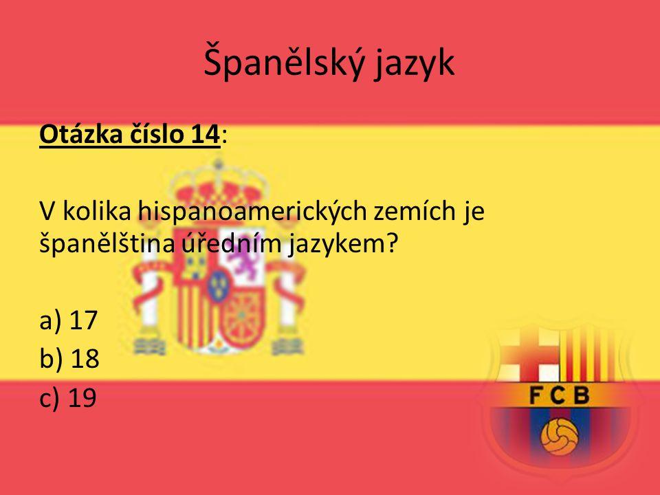 Španělský jazyk Otázka číslo 14: V kolika hispanoamerických zemích je španělština úředním jazykem.