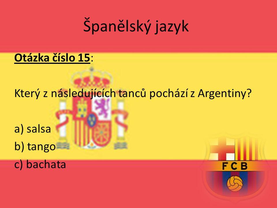 Španělský jazyk Otázka číslo 15: Který z následujících tanců pochází z Argentiny.