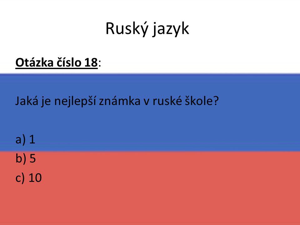 Ruský jazyk Otázka číslo 18: Jaká je nejlepší známka v ruské škole