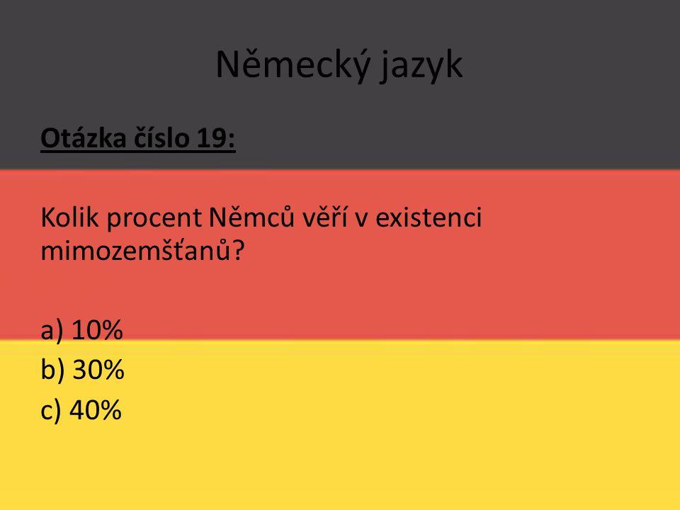 Německý jazyk Otázka číslo 19: Kolik procent Němců věří v existenci mimozemšťanů.