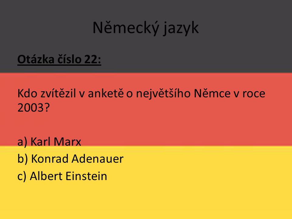 Německý jazyk Otázka číslo 22: Kdo zvítězil v anketě o největšího Němce v roce 2003.