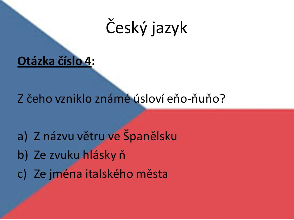 Český jazyk Otázka číslo 4: Z čeho vzniklo známé úsloví eňo-ňuňo