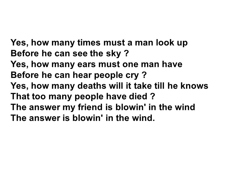 Yes, how many times must a man look up Before he can see the sky