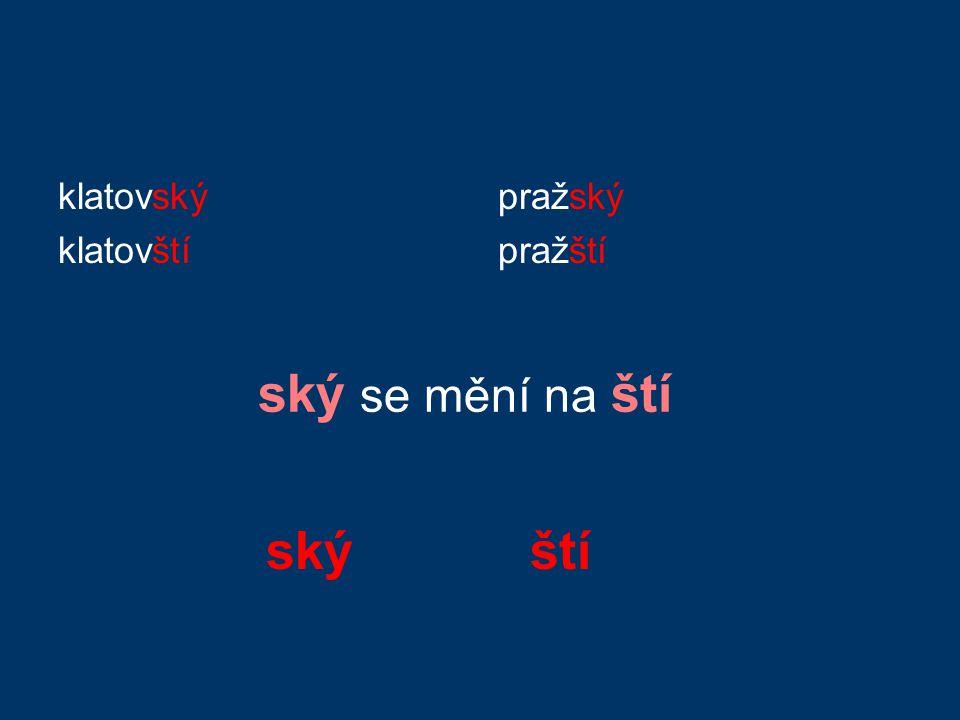 klatovský klatovští pražský pražští ský se mění na ští ský ští