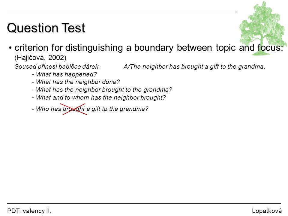 Question Test criterion for distinguishing a boundary between topic and focus: (Hajičová, 2002)