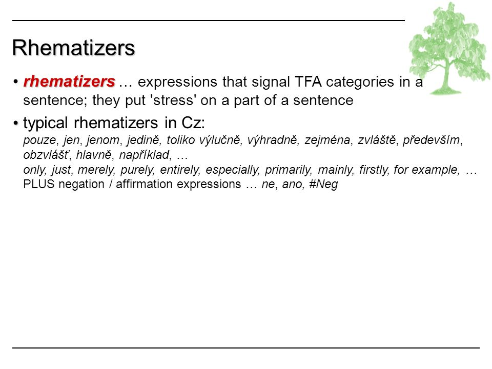 Rhematizers rhematizers … expressions that signal TFA categories in a sentence; they put stress on a part of a sentence.