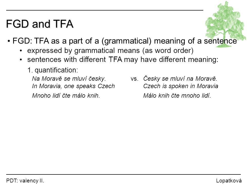 FGD and TFA FGD: TFA as a part of a (grammatical) meaning of a sentence. expressed by grammatical means (as word order)