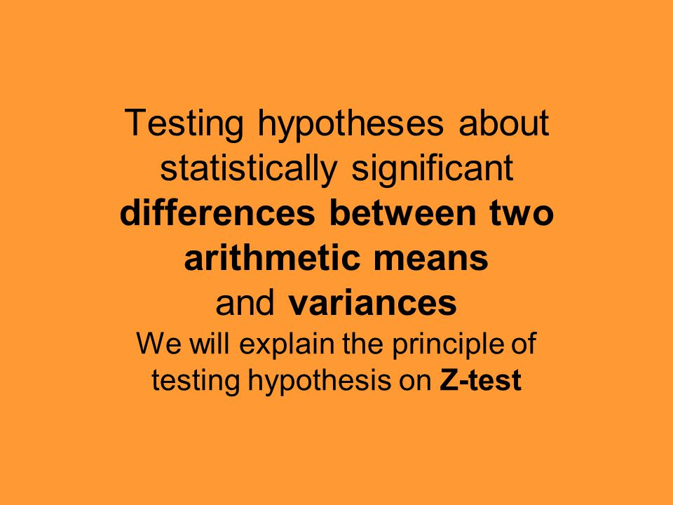 We will explain the principle of testing hypothesis on Z-test