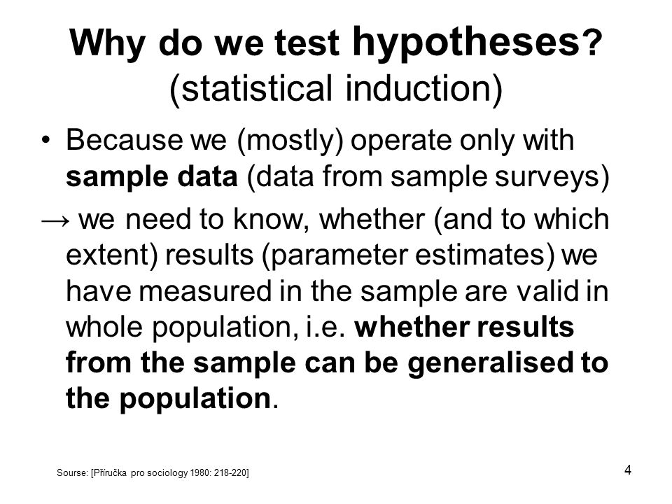 Why do we test hypotheses (statistical induction)
