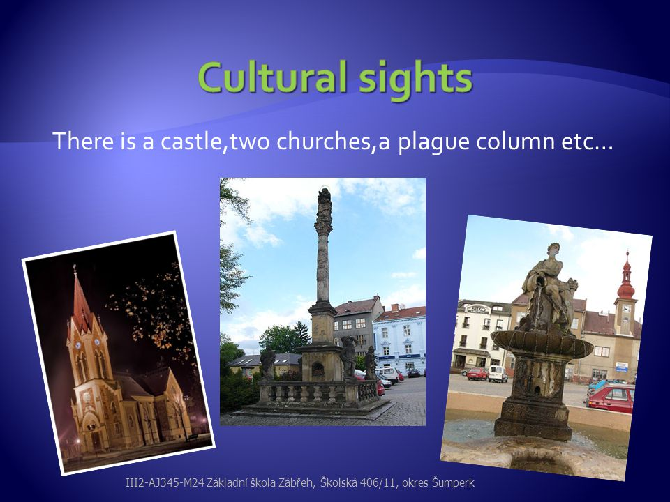 Cultural sights There is a castle,two churches,a plague column etc…